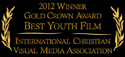 2012 Winner Gold Crown Award Best Youth Film - International Christian Visual Media Association