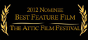 2012 Nominee Best Feature Film - The Attic Film Festival