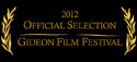 2012 Official Selection - Gideon Film Festival