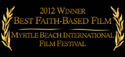 2012 Winner Best Faith-based Film - Myrtle Beach International Film Festival