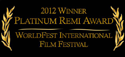 2012 Winner Platinum Remi Award - WorldFest International Film Festival